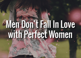 men dont fall in love with perfect women