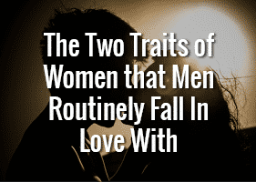 the two traits of women that men routinely fall in love with